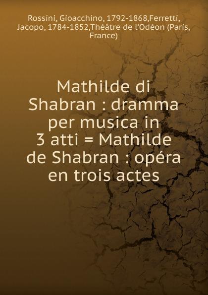 Gioacchino Rossini Mathilde di Shabran michele mariotti rossini matilde di shabran neapolitan version 1821 blu ray