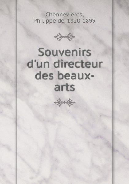 Philippe de Chennevières Souvenirs d.un directeur des beaux-arts philippe de chennevières souvenirs d un directeur des beaux arts
