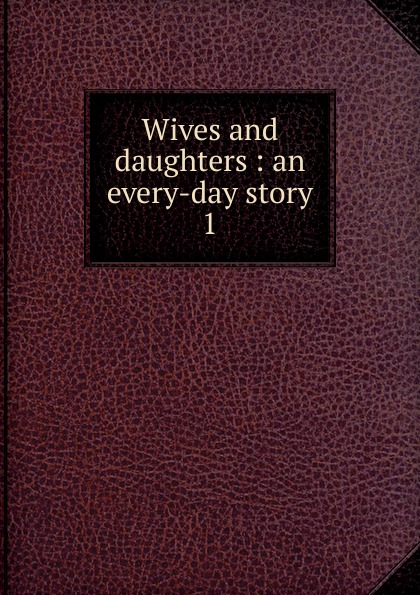 Gaskell Elizabeth Cleghorn Wives and daughters