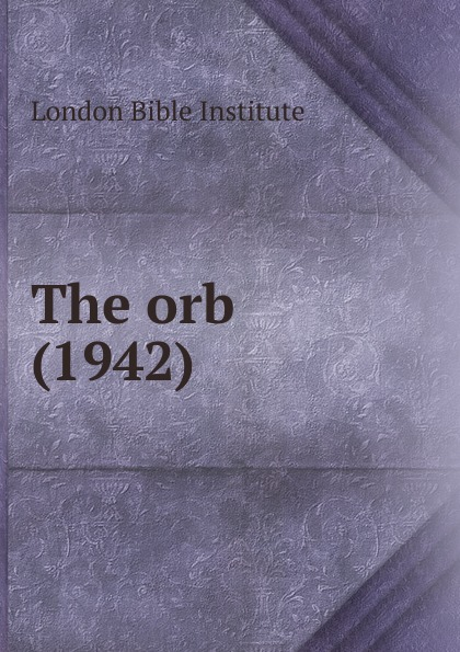 London Bible Institute The orb (1942) london bible institute and theological seminary ambassador 1958