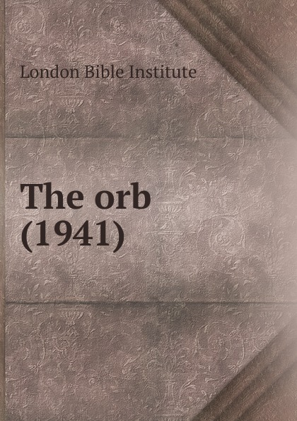 London Bible Institute The orb (1941) london bible institute and theological seminary ambassador 1958
