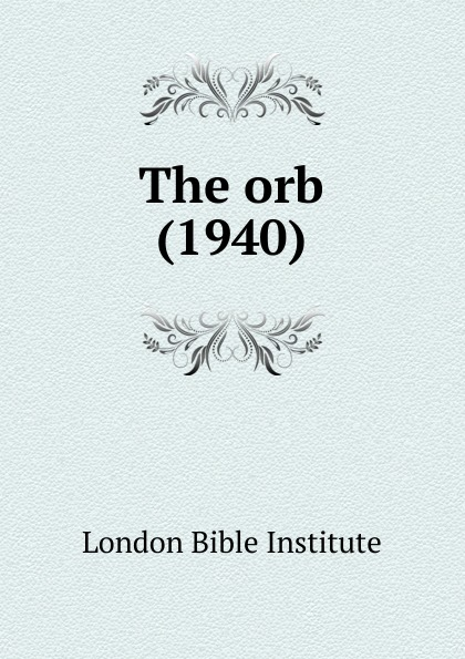 London Bible Institute The orb (1940) london bible institute and theological seminary ambassador 1958