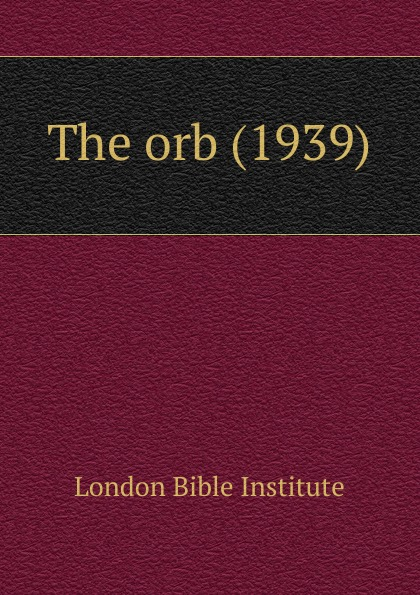 London Bible Institute The orb (1939) london bible institute and theological seminary ambassador 1958