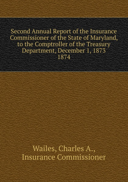 лучшая цена Charles A. Wailes Second Annual Report of the Insurance Commissioner of the State of Maryland, to the Comptroller of the Treasury Department, December 1, 1873.