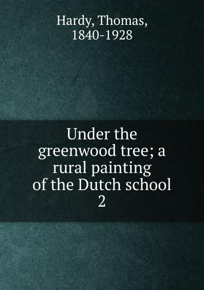 Hardy Thomas Under the greenwood tree truth under tree