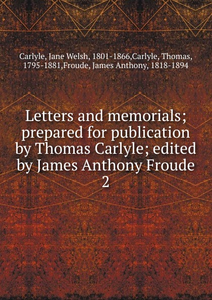 Thomas Carlyle Letters and memorials thomas and jane carlyle