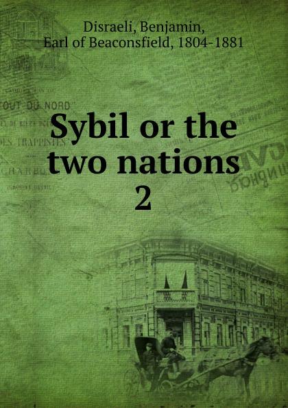 Disraeli Benjamin Sybil or the two nations sybil
