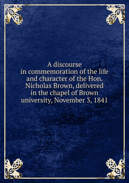 Francis Wayland A discourse in commemoration of the life and character of the Hon. Nicholas Brown, delivered in the chapel of Brown university, November 3, 1841 helen chapel essentials of clinical immunology