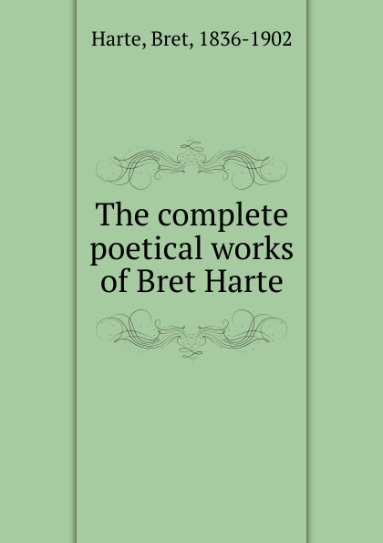 Bret Harte The complete poetical works of Bret Harte bret harte sally dows