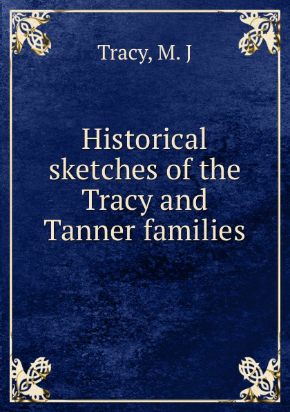 M.J. Tracy Historical sketches of the Tracy and Tanner families tracy guzeman the gravity of birds