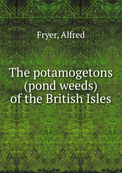 Alfred Fryer The potamogetons (pond weeds) of the British Isles the british isles cd