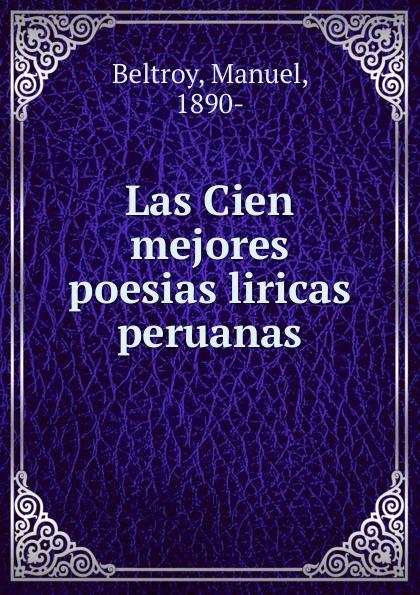 Manuel Beltroy Las Cien mejores poesias liricas peruanas manuel beltroy las cien mejores poesias liricas peruanas