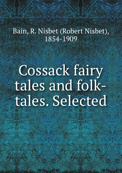Robert Nisbet Bain Cossack fairy tales and folk-tales. Selected