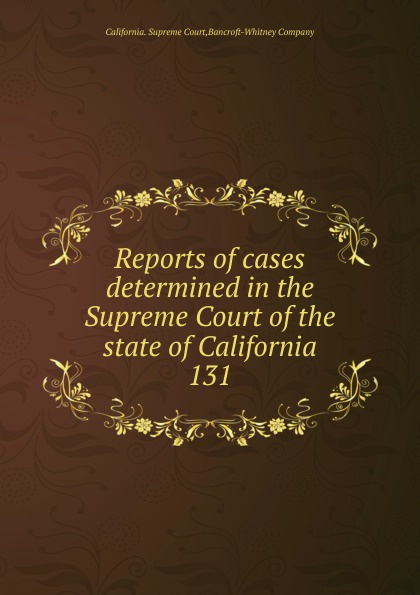 California. Supreme Court Reports of cases determined in the Supreme Court of the state of California