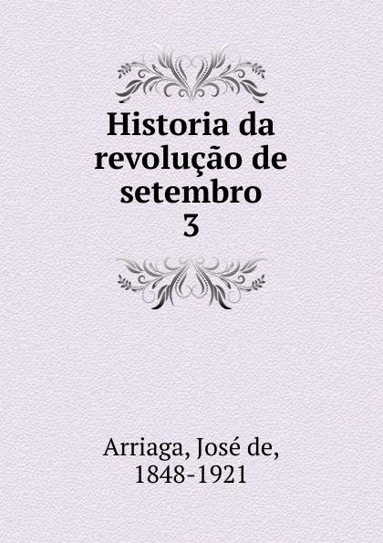 José de Arriaga Historia da revolucao de setembro j crisóstomo de arriaga herminie