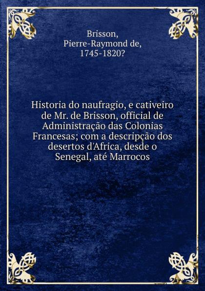 Pierre-Raymond de Brisson Historia do naufragio, e cativeiro de Mr. de Brisson, official de Administracao das Colonias Francesas servo driver mr e 70ag
