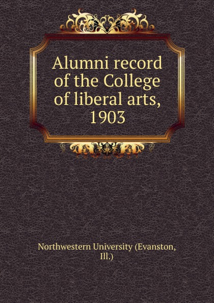 Northwestern University Alumni record of the College of liberal arts, 1903 фата jewelry arts and liberal arts 0661