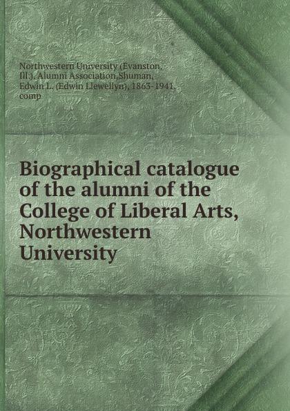 цены на Edwin Llewellyn Shuman Biographical catalogue of the alumni of the College of Liberal Arts, Northwestern University  в интернет-магазинах