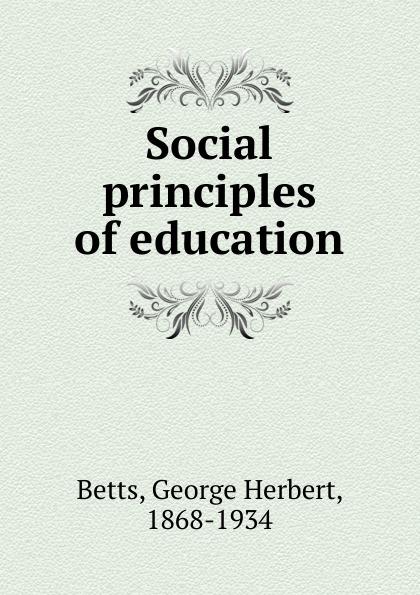 George Herbert Betts Social principles of education george herbert betts the mind and its education