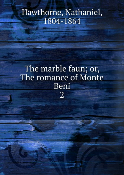 Hawthorne Nathaniel The marble faun hawthorne nathaniel the marble faun or the romance of monte beni illustrated with photogravures 2