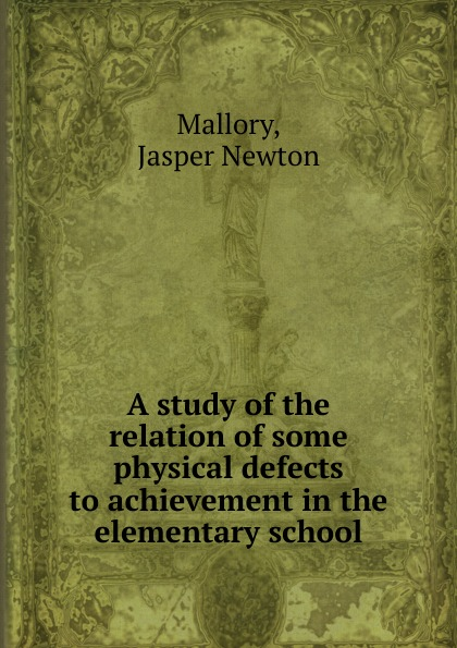 цены Jasper Newton Mallory A study of the relation of some physical defects to achievement in the elementary school