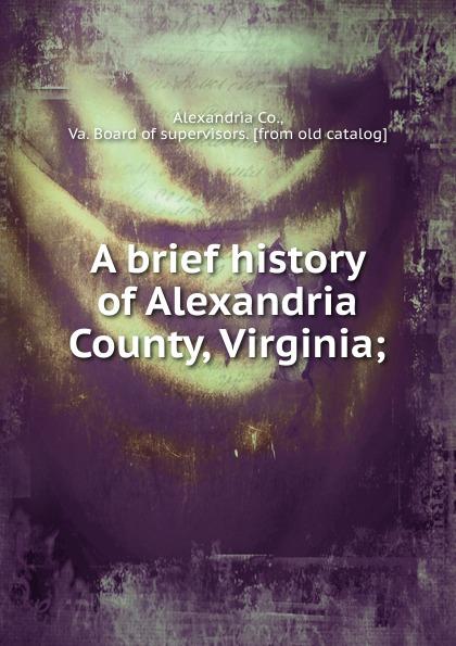 Alexandria A brief history of Alexandria County, Virginia king george county virginia 1720 1990