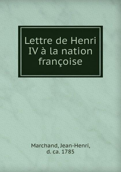 Jean-Henri Marchand Lettre de Henri IV a la nation francoise jean henri d anglebert pieces de clavessin