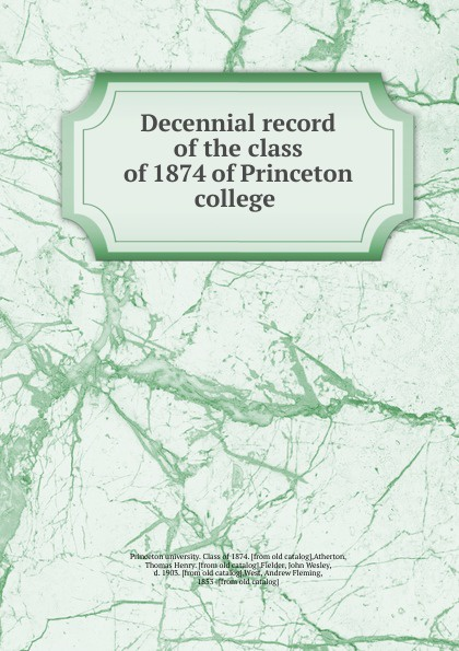 Princeton university. Class of Decennial record of the class of 1874 of Princeton college