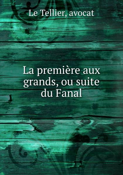 Le Tellier La premiere aux grands, ou suite du Fanal мануэль сото эль сордера grands cantaores du flamenco el sordera volume 16