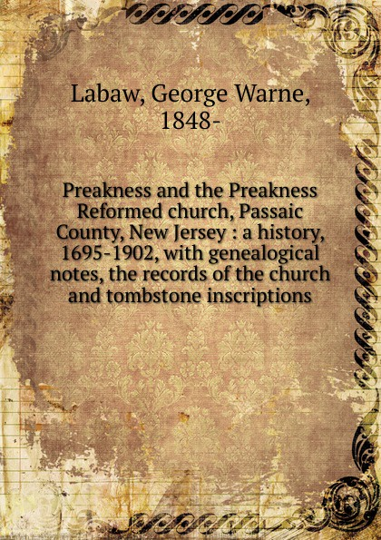George Warne Labaw Preakness and the Preakness Reformed church, Passaic County, New Jersey george warne labaw preakness and the preakness reformed church passaic county new jersey
