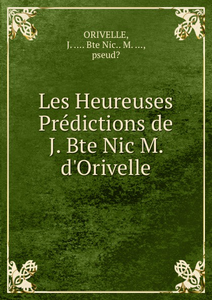 J. ORIVELLE Les Heureuses Predictions de J. Bte Nic M. d.Orivelle цена 2017
