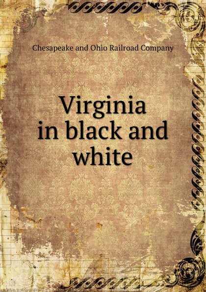 Chesapeake and Ohio Railroad Virginia in black and white