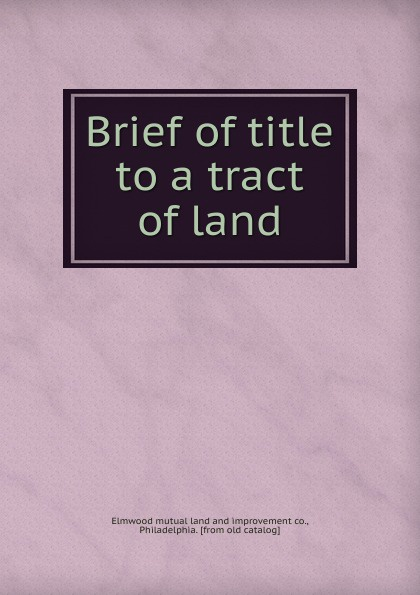 Elmwood mutual land and improvement Brief of title to a tract of land donald wilson a easements relating to land surveying and title examination