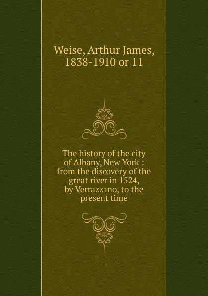 Arthur James Weise The history of the city of Albany, New York