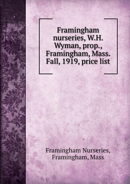 Framingham Nurseries Framingham nurseries, W.H. Wyman, prop., Framingham, Mass. Fall, 1919, price list bury george wyman pan islam
