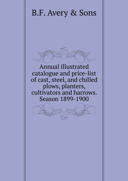 B.F. Avery Annual illustrated catalogue and price-list of cast, steel, and chilled plows, planters, cultivators and harrows. Season 1899-1900 free shipping 10pcs box cbn inserts rnmn160800 rnmn161000 rnmn190600 rnmn201000 rnmn251000 for cast iron chilled hardened steel