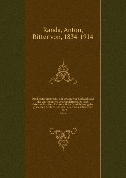 Anton Randa Das Eigenthumsrecht, mit besonderer Rucksicht auf die Werthpapiere des Handelsrechtes nach osterreichischem Richte, mit Berucksichtigung des gemeinen Rechtes und der neueren Gesetzbucher