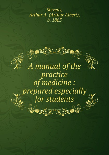 Arthur Albert Stevens A manual of the practice of medicine недорго, оригинальная цена