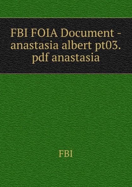 FBI FOIA Document - anastasia albert pt03.pdf anastasia недорго, оригинальная цена