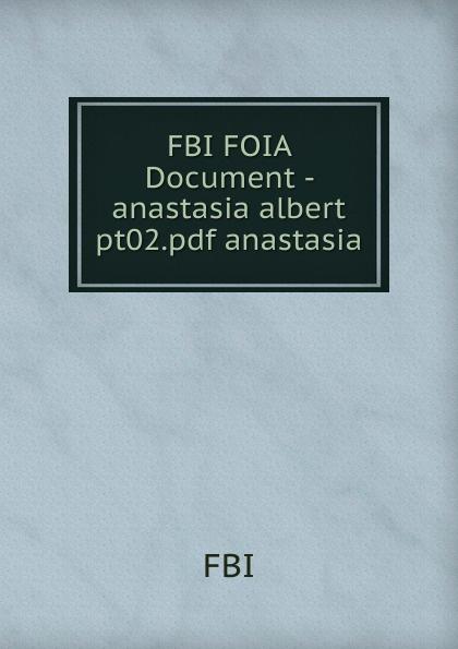 FBI FOIA Document - anastasia albert pt02.pdf anastasia стази о книжка про настю настя и игрушки anastasia is growing up anastasia and the toys