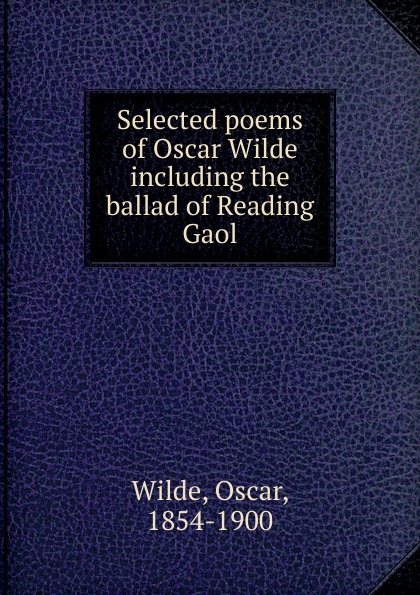 Оскар Уайльд Selected poems of Oscar Wilde including the ballad of Reading Gaol wilde oscar de profundis the ballad of reading gaol
