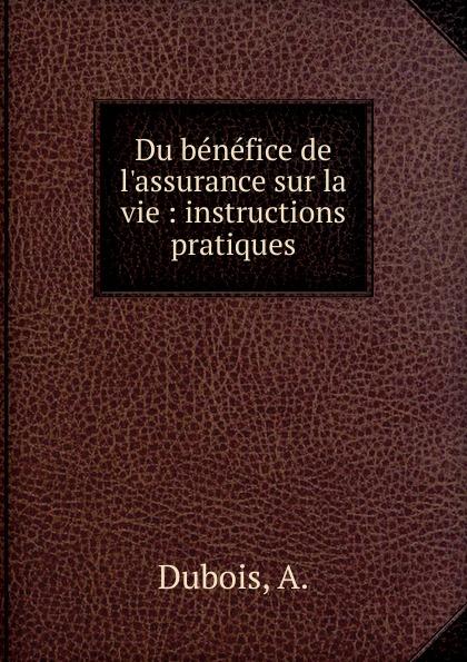 A. Dubois Du benefice de l.assurance sur la vie a dubois du benefice de l assurance sur la vie