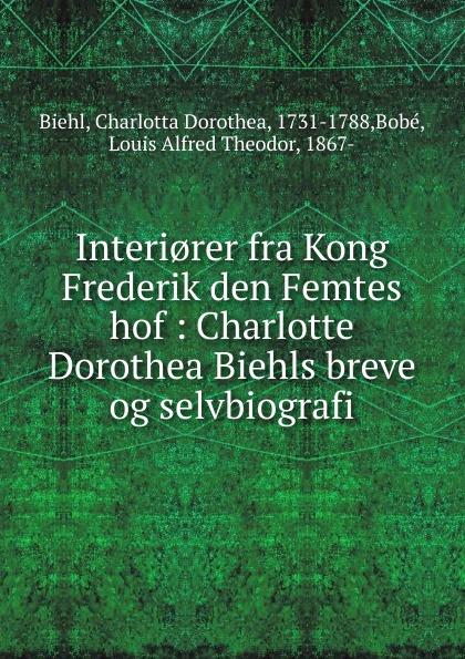 Charlotta Dorothea Biehl Interi.rer fra Kong Frederik den Femtes hof herman frederik ewald den skotske kvinde paa tjele livsbillede fra reformationstiden