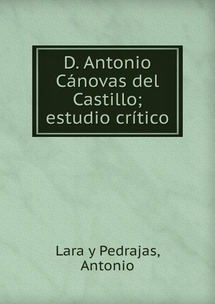 Antonio Lara y Pedrajas D. Antonio Canovas del Castillo los hijos del topo