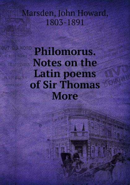 лучшая цена John Howard Marsden Philomorus. Notes on the Latin poems of Sir Thomas More