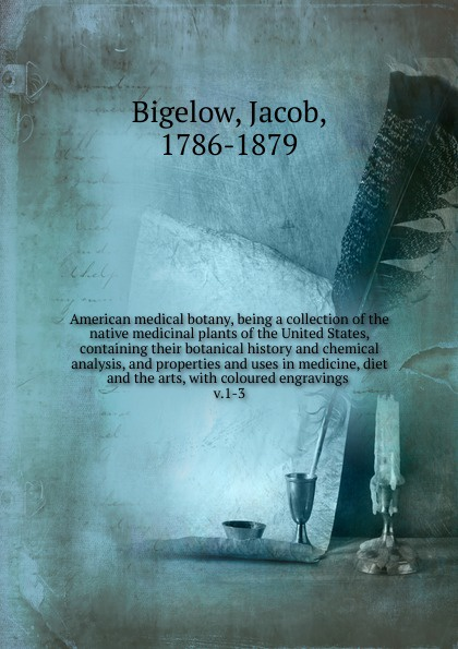 Jacob Bigelow American medical botany, being a collection of the native medicinal plants of the United States, containing their botanical history and chemical analysis, and properties and uses in medicine, diet and the arts недорго, оригинальная цена