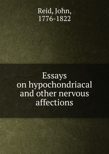 John Reid Essays on hypochondriacal. And other nervous affections j w courtney some nervous affections in which massage deserves more frequent use