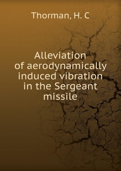 цены на H.C. Thorman Alleviation of aerodynamically induced vibration in the Sergeant missile  в интернет-магазинах