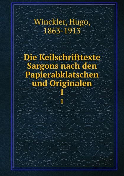 Hugo Winckle Die Keilschrifttexte Sargons nach den Papierabklatschen und Originalen