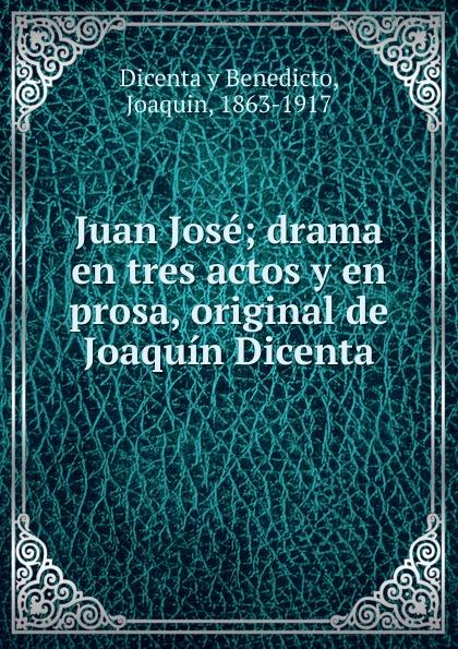 Dicenta y Benedicto Juan Jose joaquín dicenta rosario la cortijera refundicion dramatica de la zarzuela de joaquin dicenta y manuel paso la cortijera en tres actos y en verso classic reprint